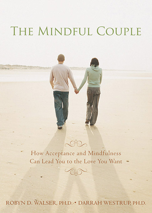 The Mindful Couple: How Acceptance and Mindfulness Can Lead You to the Love You Want free download