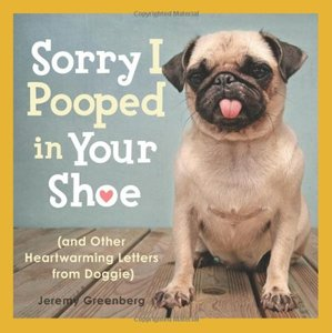 Sorry I Pooped in Your Shoe (and Other Heartwarming Letters from Doggie) free download