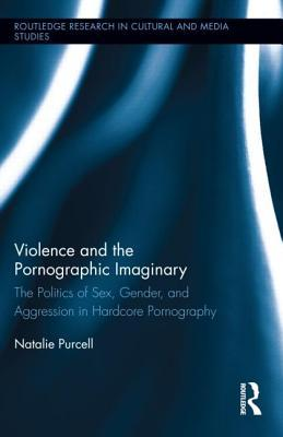 Violence and the Pornographic Imaginary: The Politics of Sex, Gender, and Aggression in Hardcore Pornography free download