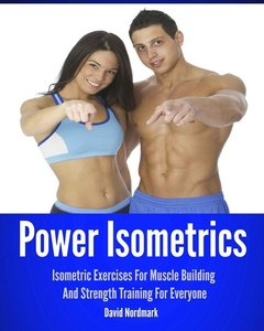 Power Isometrics: Isometric Exercises For Muscle Building And Strength Training For Everyone free download