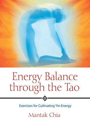 Energy Balance through the Tao: Exercises for Cultivating Yin Energy free download