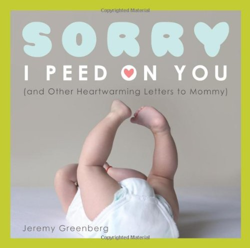 Sorry I Peed on You (and Other Heartwarming Letters to Mommy) free download
