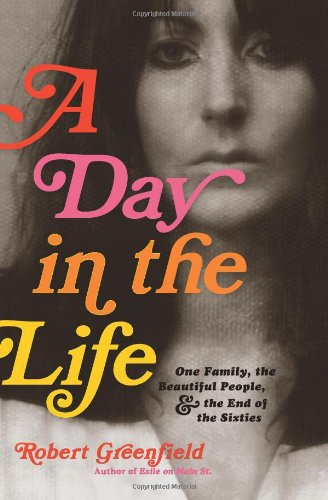 A Day in the Life: One Family, the Beautiful People, and the End of the Sixties free download