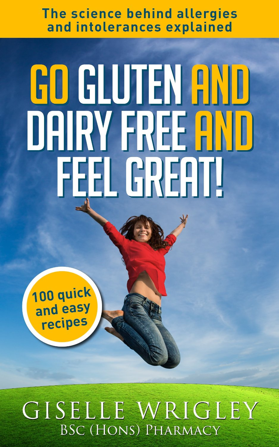 Go Gluten and Dairy Free and Feel Great!: 100 quick and easy recipes plus the science explained free download