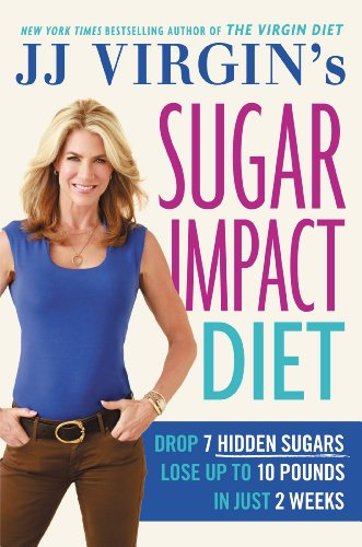 JJ Virgin's Sugar Impact Diet: Drop 7 Hidden Sugars, Lose Up to 10 Pounds in Just 2 Weeks free download