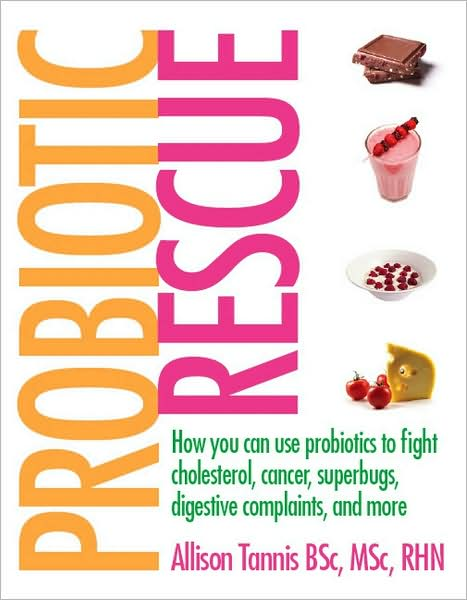 Probiotic Rescue: How You can use Probiotics to Fight Cholesterol, Cancer, Superbugs, Digestive Complaints and More free download