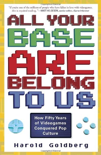 All Your Base Are Belong to Us: How Fifty Years of Videogames Conquered Pop Culture free download