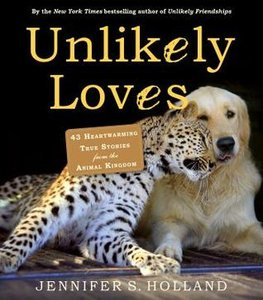 Unlikely Loves: 43 Heartwarming True Stories from the Animal Kingdom free download
