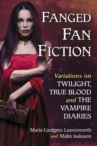Fanged Fan Fiction: Twilight, True Blood and the Vampire Diaries free download