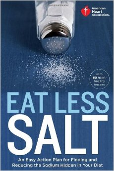 Eat Less Salt: An Easy Action Plan for Finding and Reducing the Sodium Hidden in Your Diet with 60 Heart-Healthy Recipes free download