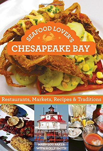 Seafood Lover's Chesapeake Bay: Restaurants, Markets, Recipes & Traditions free download