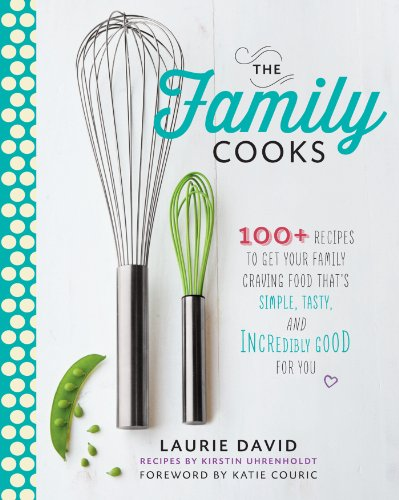The Family Cooks: 100+ Recipes to Get Your Family Craving Food That's Simple, Tasty, and Incredibly Good for You free download