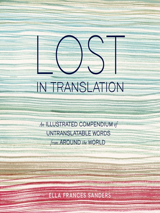 Lost in Translation: An Illustrated Compendium of Untranslatable Words from Around the World free download