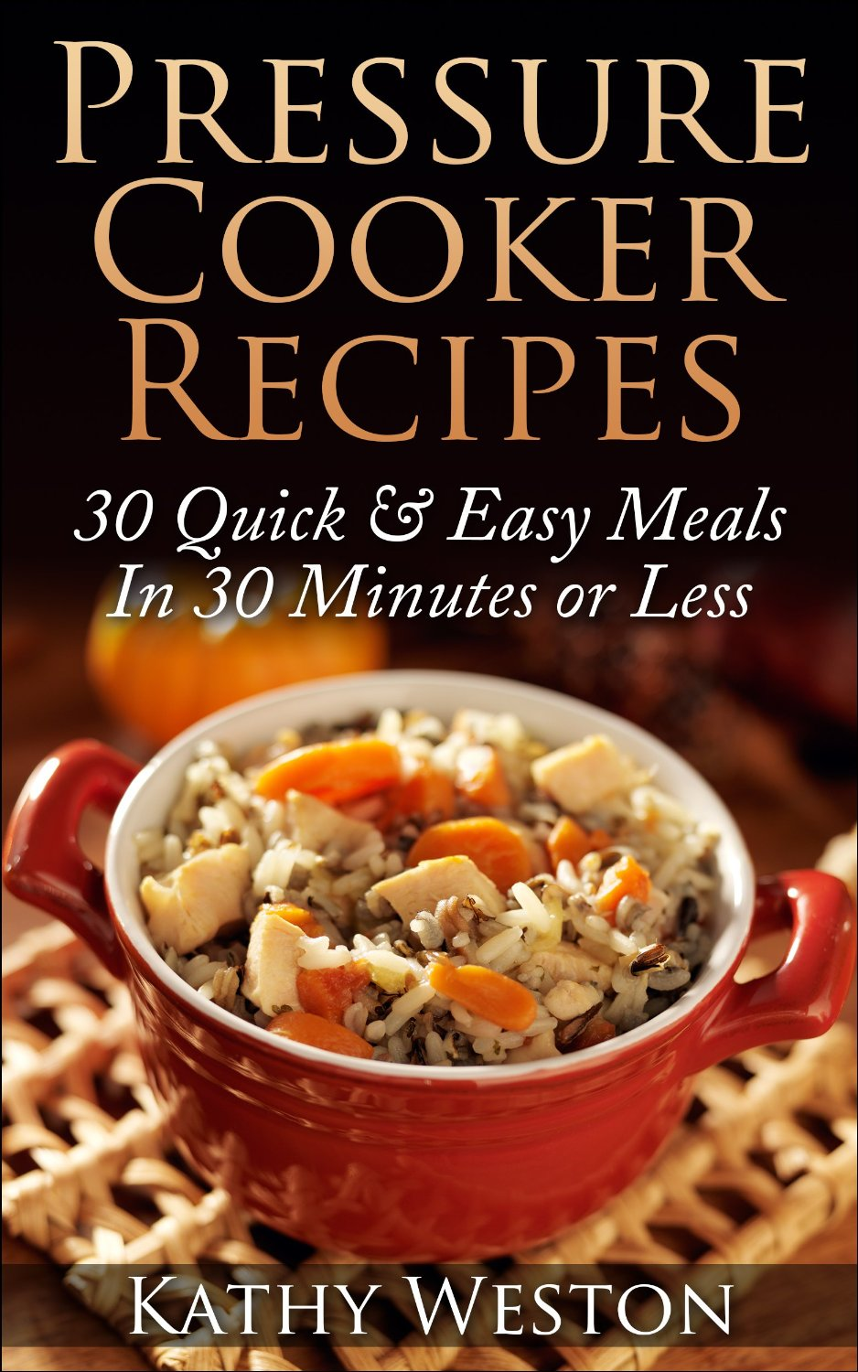 Pressure Cooker Recipes: 30 Quick & Easy Meals In 30 Minutes or Less free download