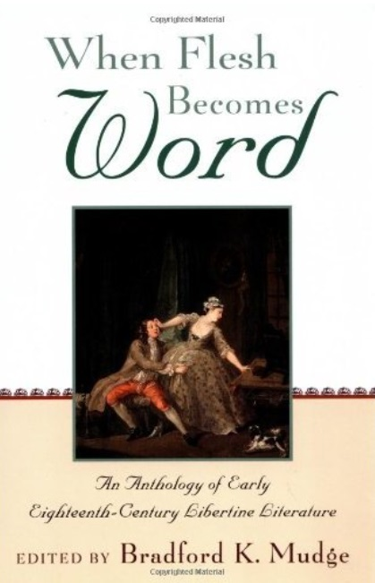 When Flesh Becomes Word: An Anthology of Early Eighteenth-Century Libertine Literature free download