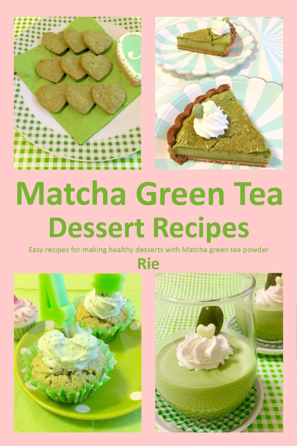 Matcha Green Tea Dessert Recipes (Rie's Healthy Recipes) free download