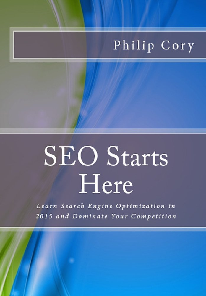 SEO Starts Here: Learn Search Engine Optimization in 2015 and Dominate Your Competition free download