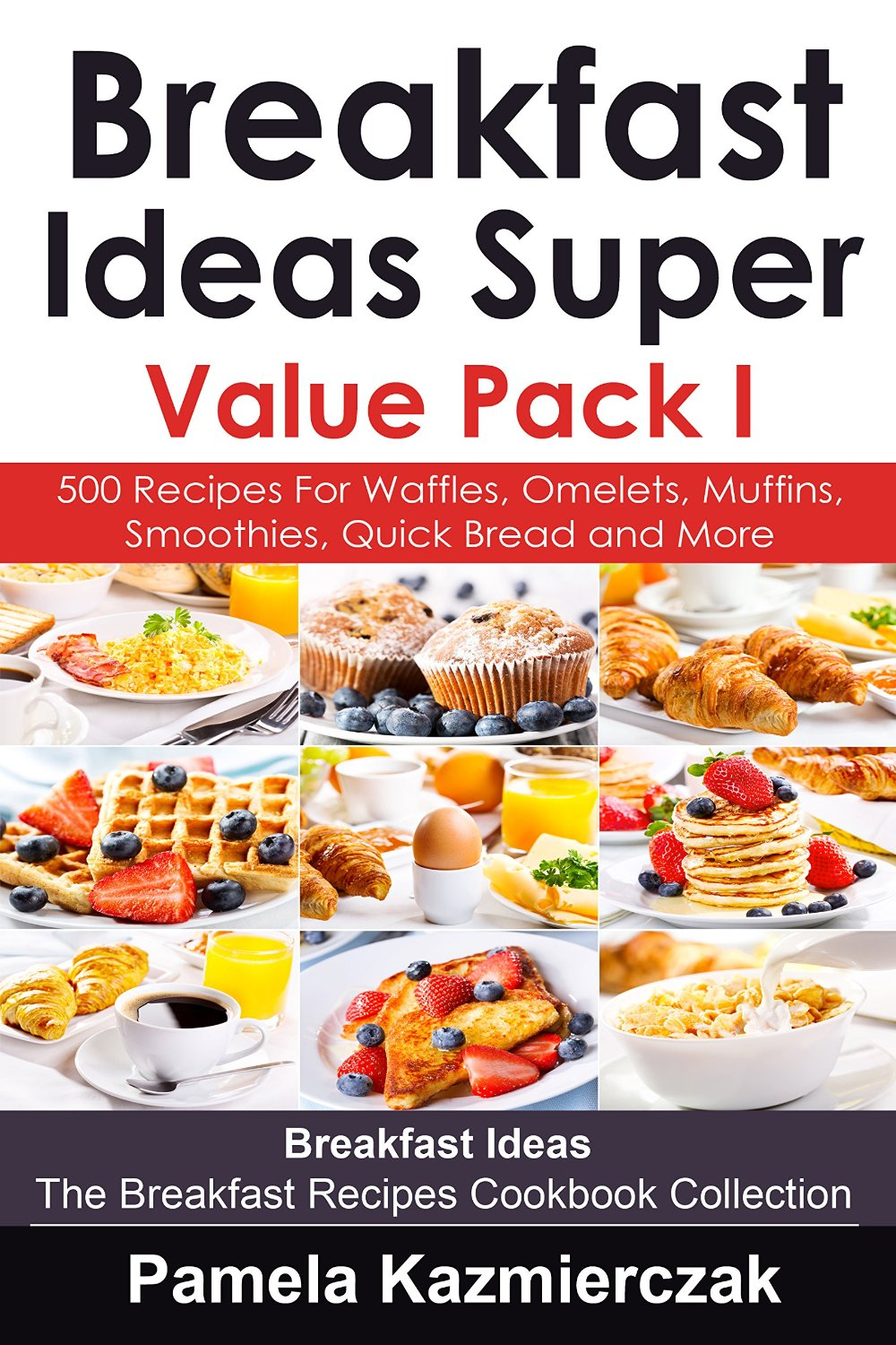 Breakfast Ideas Super Value Pack I - 500 Recipes For Waffles, Omelets, Muffins, Smoothies, Quick Bread and More free download