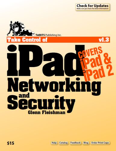 Take Control of iPad Networking & Security (Covers iOS 4.3, original iPad and iPad 2, and GSM and CDMA) free download