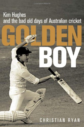 Golden Boy: Kim Hughes and the Bad Old Days of Australian Cricket free download