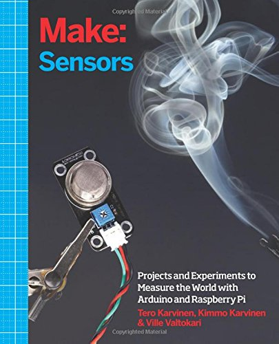 Make: Sensors: A Hands-On Primer for Monitoring the Real World with Arduino and Raspberry Pi free download