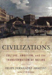 Civilizations: Culture, Ambition, and the Transformation of Nature free download