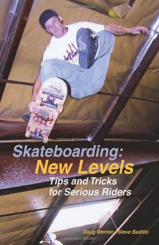 Skateboarding: New Levels: Tips and Tricks for Serious Riders free download