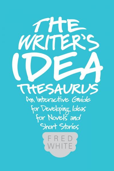 The Writer's Idea Thesaurus: An Interactive Guide for Developing Ideas for Novels and Short Stories free download