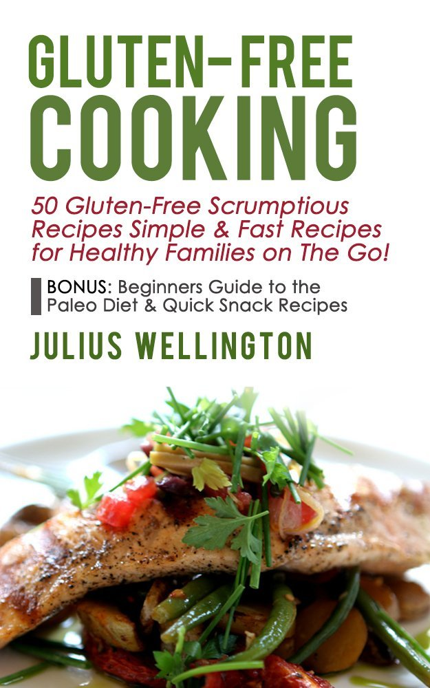 Gluten-Free Cooking - 50 Gluten-Free Scrumptious Recipes: Simple & Fast Recipes For Families on the Go free download