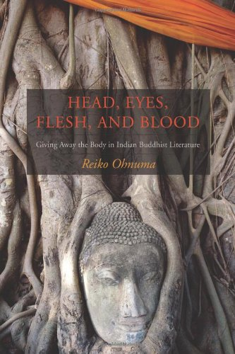 Head, Eyes, Flesh, and Blood: Giving Away the Body in Indian Buddhist Literature free download