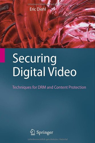Securing Digital Video: Techniques for DRM and Content Protection free download
