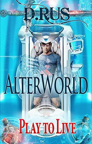 AlterWorld (Play to Live #1) - D. Rus free download