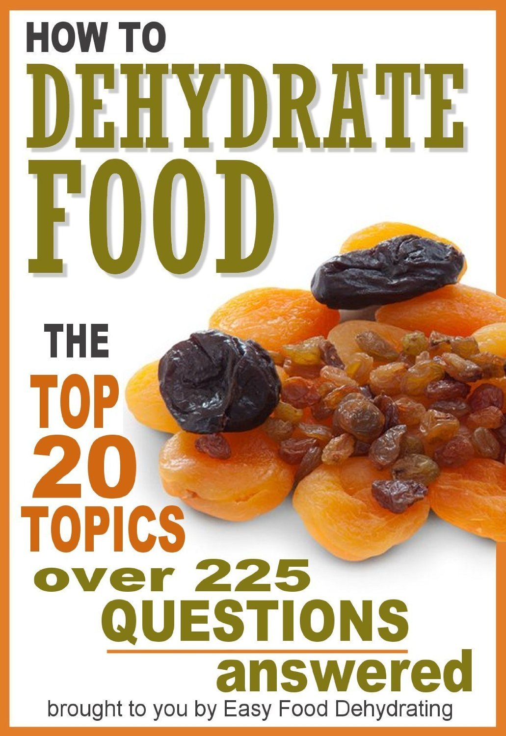 How to Dehydrate Food... Top 20 Topics... over 225 Questions Answered free download