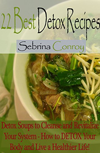 22 Best Detox Soup Recipes Detox Soups to Cleanse and Revitalize Your System free download