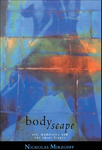 Bodyscape: Art, Modernity and the Ideal Figure free download