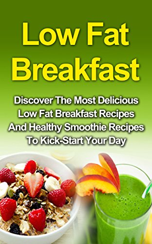 Low Fat Breakfast: Discover The Most Delicious Low Fat Breakfast Recipes free download