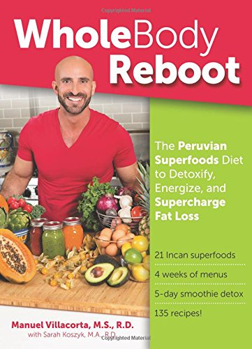 Whole Body Reboot: The Peruvian Superfoods Diet to Detoxify, Energize, and Supercharge Fat Loss free download