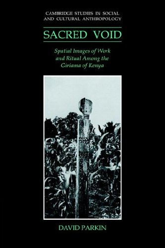 The Sacred Void: Spatial Images of Work and Ritual among the Giriama of Kenya free download