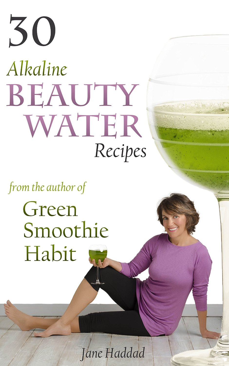 30 Alkaline Beauty Water Recipes From The Author Of Green Smoothie Habit free download