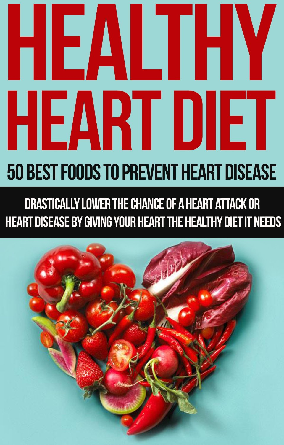 Healthy Heart Diet: 50 Best Foods to Prevent Heart Disease free download