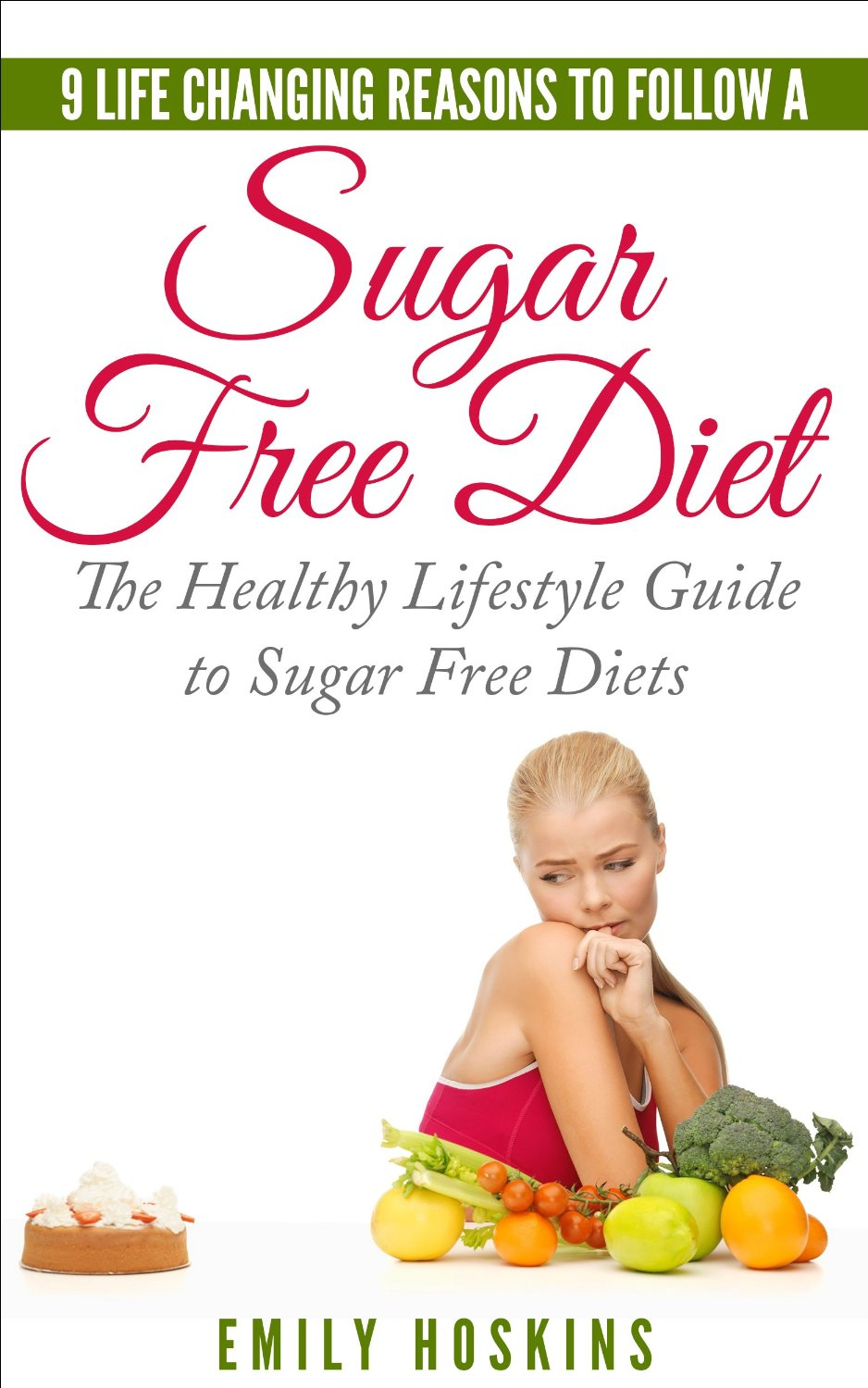 Sugar Free: 9 Life Changing Reasons To Follow A Sugar Free Diet free download