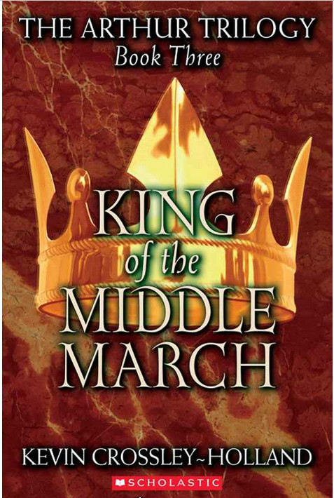 The Arthur Trilogy #3: King of the Middle March - Kevin Crossley-Holland free download