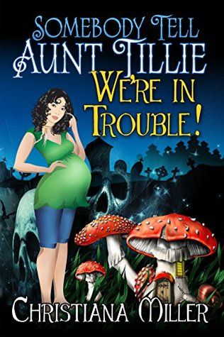 Somebody Tell Aunt Tillie We're In Trouble! (The Toad Witch Mysteries Book 2) free download