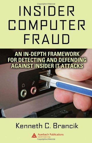 Insider Computer Fraud: An In-depth Framework for Detecting and Defending against Insider IT Attacks free download