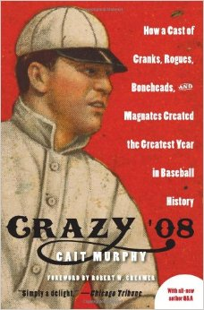 Crazy '08: How a Cast of Cranks, Rogues, Boneheads, and Magnates Created the Greatest Year in Baseball History free download