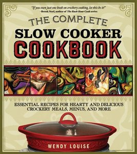 The Complete Slow Cooker Cookbook: Essential Recipes for Hearty and Delicious Crockery Meals, Menus, and More free download