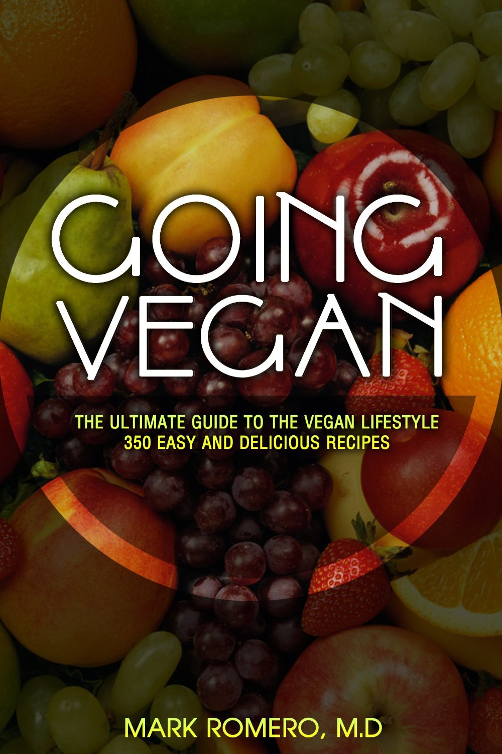 Going Vegan: The Ultimate Guide To The Vegan Lifestyle + 350 Easy and Delicious Recipes free download