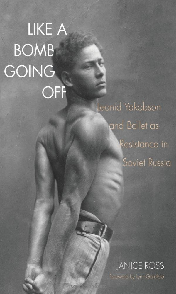Like a Bomb Going Off: Leonid Yakobson and Ballet as Resistance in Soviet Russia free download