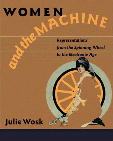 Women and the Machine: Representations from the Spinning Wheel to the Electronic Age free download