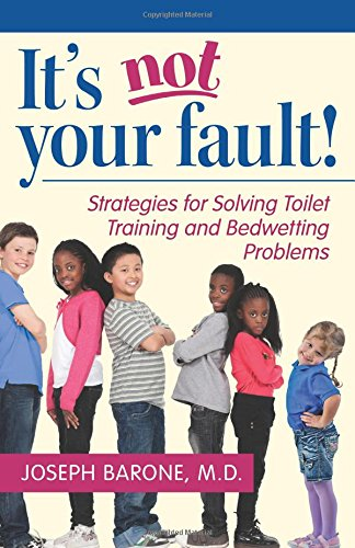 It's Not Your Fault!: Strategies for Solving Toilet Training and Bedwetting Problems free download